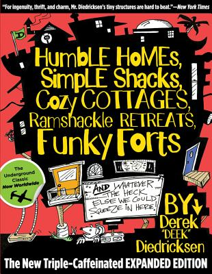 Humble Homes, Simple Shacks, Cozy Cottages, Ramshackle Retreats, Funky Forts By Diedricksen, Derek